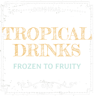 Tropical Drinks - Frozen to Fruity
